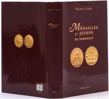 Carde (M.), Médailles, jetons et autres documents numismatiques de la ville de Bordeaux et du département de la Gironde, Bordeaux 2004
